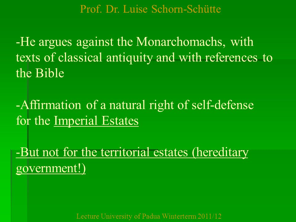 Prof. Dr. Luise Schorn-Schütte Lecture University of Padua Winterterm 2011/12 -He argues against the Monarchomachs, with texts of classical antiquity