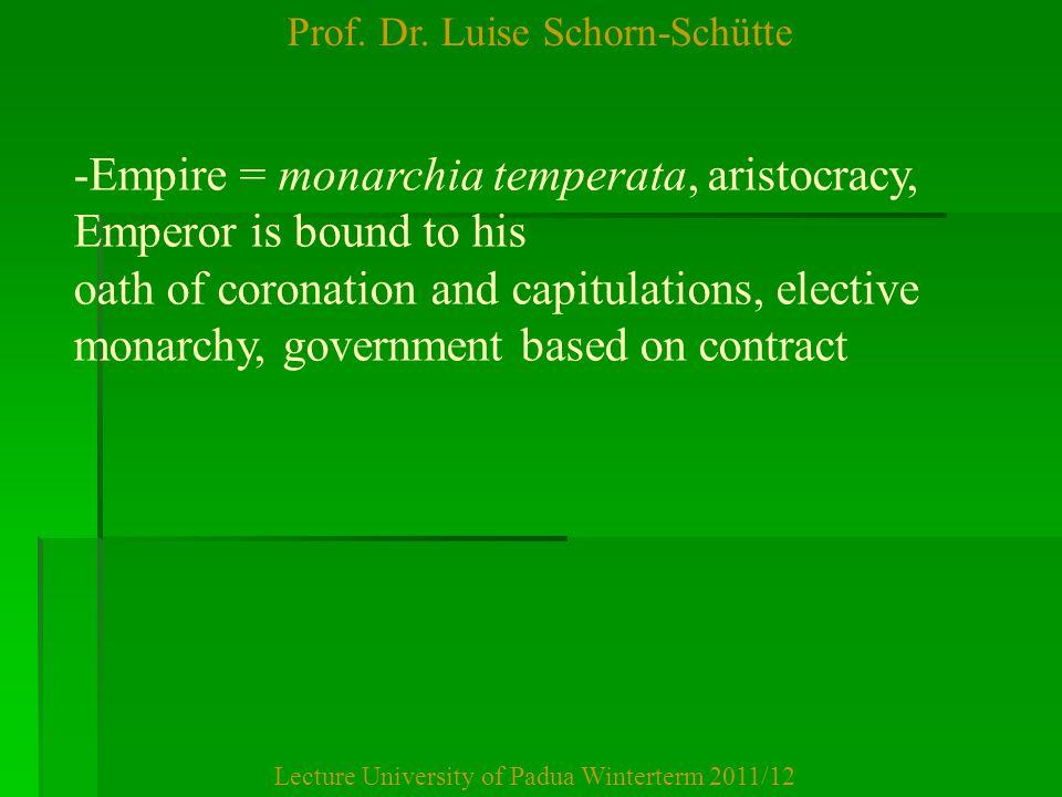 Prof. Dr. Luise Schorn-Schütte Lecture University of Padua Winterterm 2011/12 -Empire = monarchia temperata, aristocracy, Emperor is bound to his oath