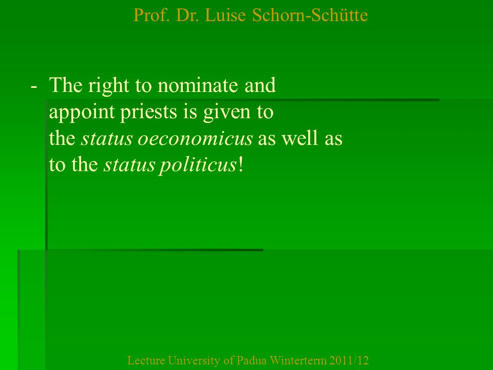Prof. Dr. Luise Schorn-Schütte Lecture University of Padua Winterterm 2011/12 - -The right to nominate and appoint priests is given to the status oeco