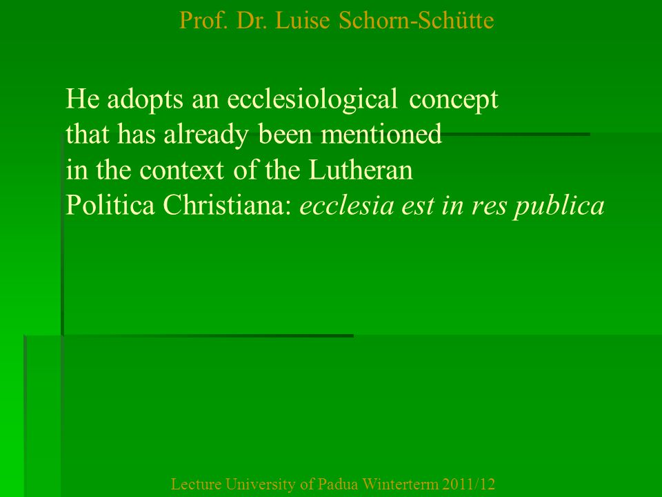 Prof. Dr. Luise Schorn-Schütte Lecture University of Padua Winterterm 2011/12 He adopts an ecclesiological concept that has already been mentioned in
