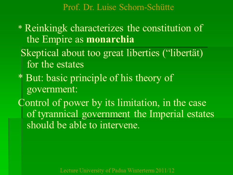 Prof. Dr. Luise Schorn-Schütte Lecture University of Padua Winterterm 2011/12 * Reinkingk characterizes the constitution of the Empire as monarchia Sk