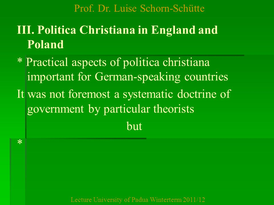 Prof. Dr. Luise Schorn-Schütte Lecture University of Padua Winterterm 2011/12 III. Politica Christiana in England and Poland * Practical aspects of po