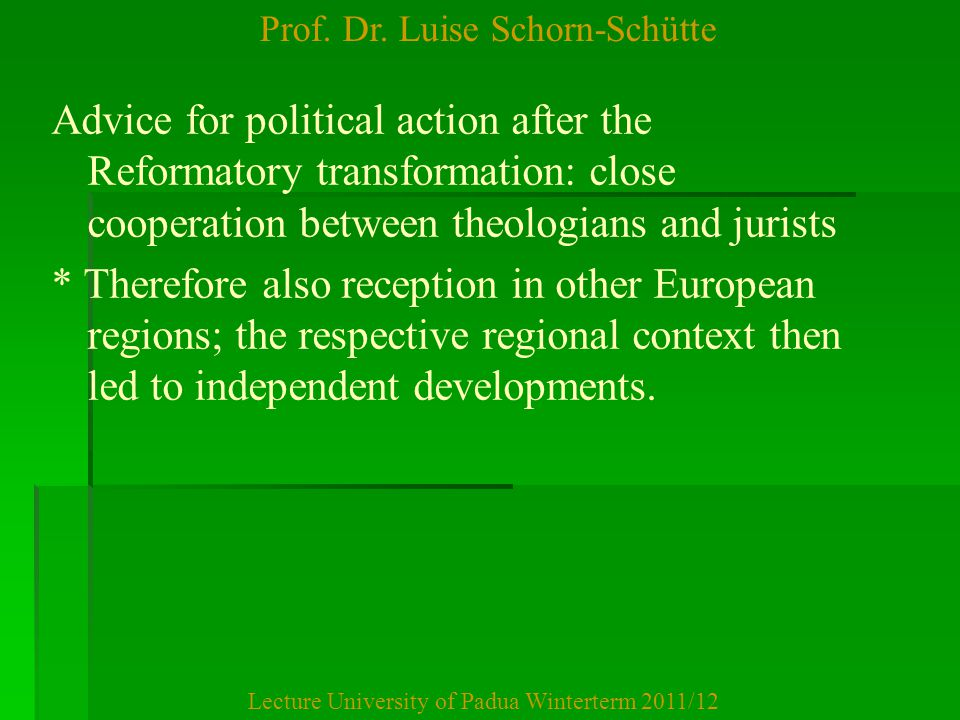 Prof. Dr. Luise Schorn-Schütte Lecture University of Padua Winterterm 2011/12 Advice for political action after the Reformatory transformation: close