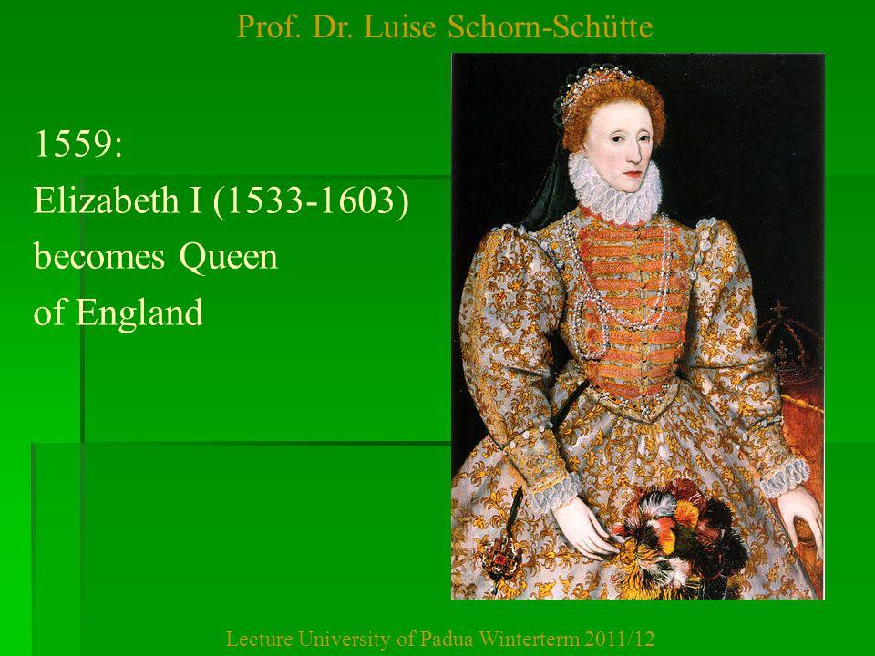 Prof. Dr. Luise Schorn-Schütte Lecture University of Padua Winterterm 2011/12 1559: Elizabeth I (1533-1603) becomes Queen of England