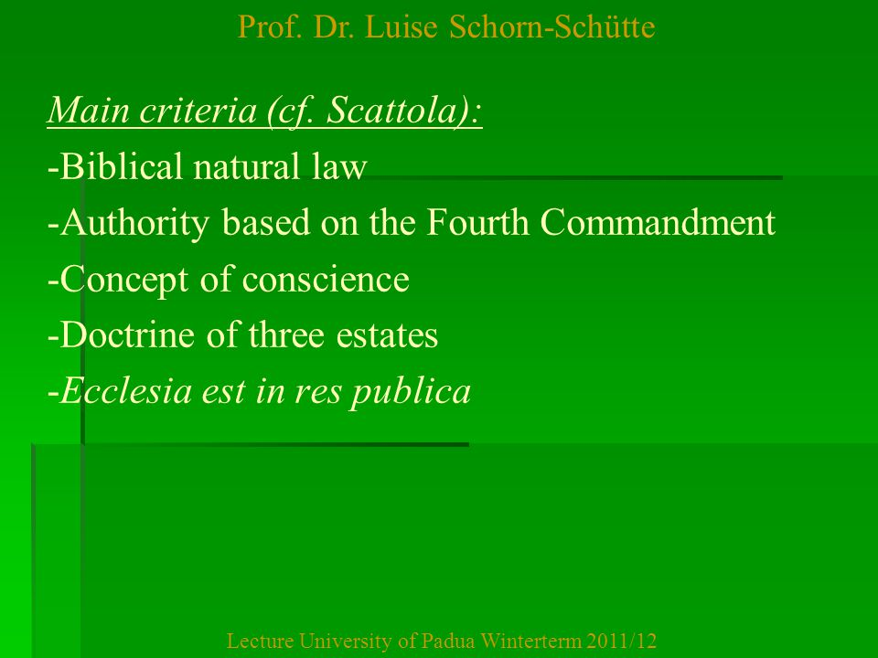 Prof. Dr. Luise Schorn-Schütte Lecture University of Padua Winterterm 2011/12 Main criteria (cf. Scattola): -Biblical natural law -Authority based on