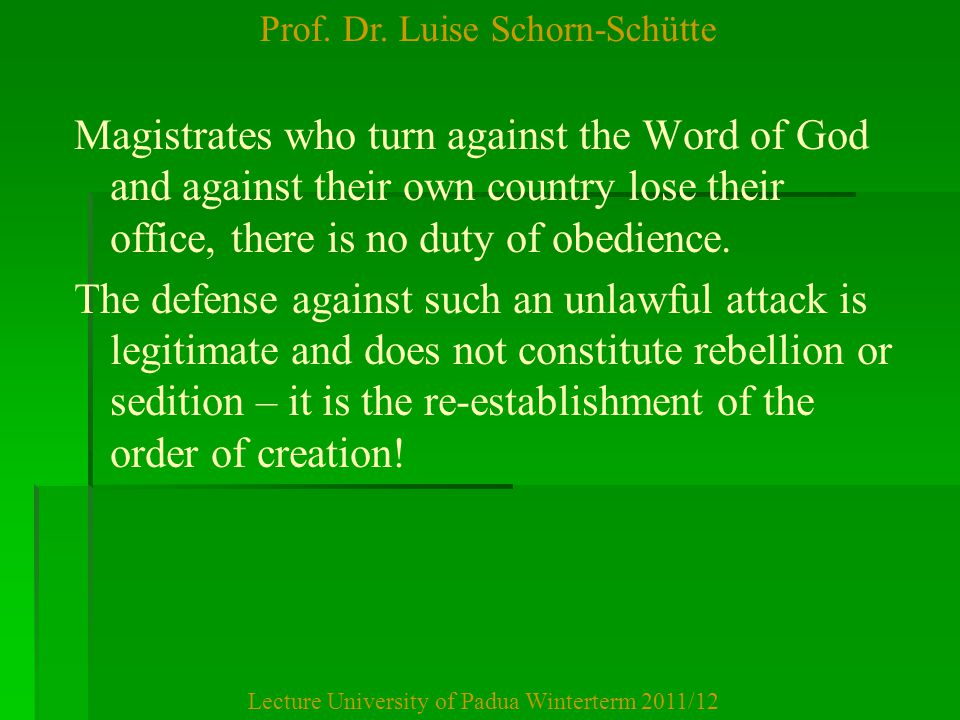 Prof. Dr. Luise Schorn-Schütte Lecture University of Padua Winterterm 2011/12 Magistrates who turn against the Word of God and against their own count
