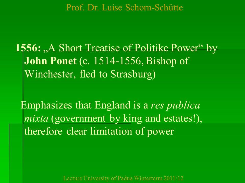 "Prof. Dr. Luise Schorn-Schütte Lecture University of Padua Winterterm 2011/12 1556: ""A Short Treatise of Politike Power"" by John Ponet (c. 1514-1556,"
