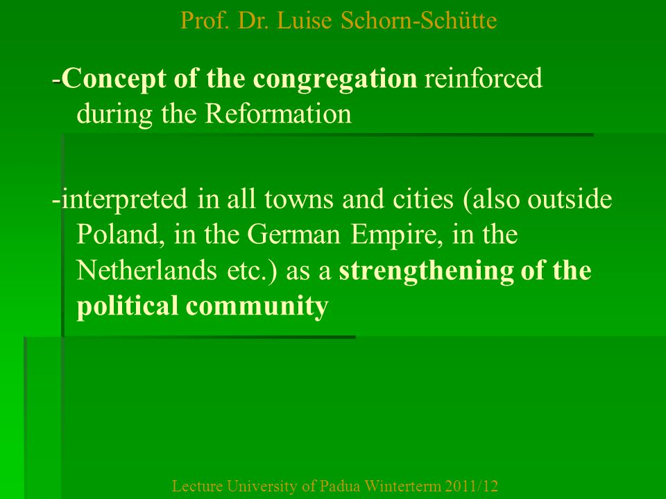 Prof. Dr. Luise Schorn-Schütte Lecture University of Padua Winterterm 2011/12 - -Concept of the congregation reinforced during the Reformation -interp