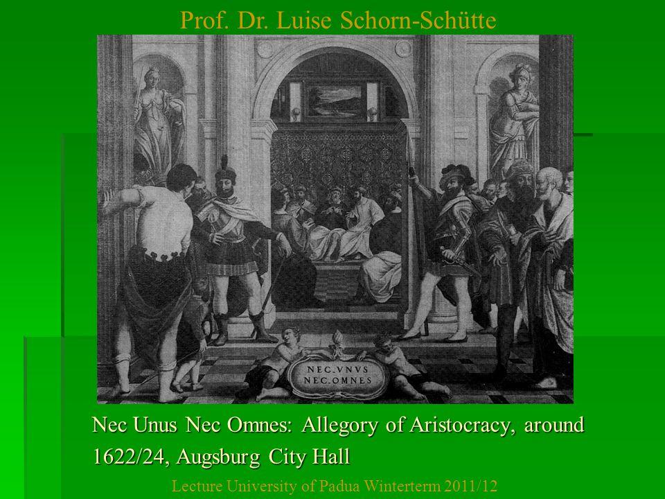 Prof. Dr. Luise Schorn-Schütte Lecture University of Padua Winterterm 2011/12 Nec Unus Nec Omnes: Allegory of Aristocracy, around 1622/24, Augsburg Ci