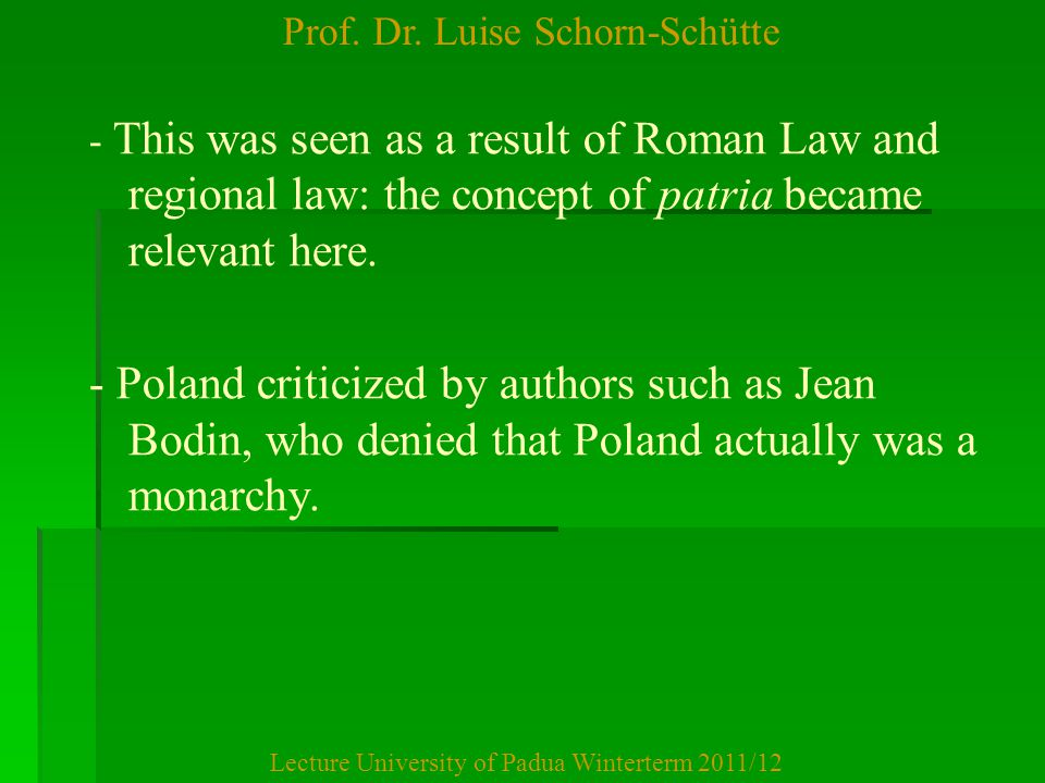 Prof. Dr. Luise Schorn-Schütte Lecture University of Padua Winterterm 2011/12 - This was seen as a result of Roman Law and regional law: the concept o