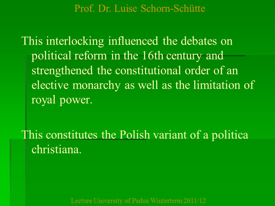 Prof. Dr. Luise Schorn-Schütte Lecture University of Padua Winterterm 2011/12 This interlocking influenced the debates on political reform in the 16th