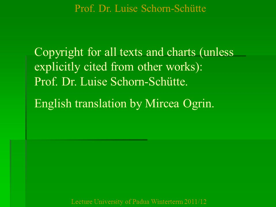 Prof. Dr. Luise Schorn-Schütte Lecture University of Padua Winterterm 2011/12 Copyright for all texts and charts (unless explicitly cited from other w