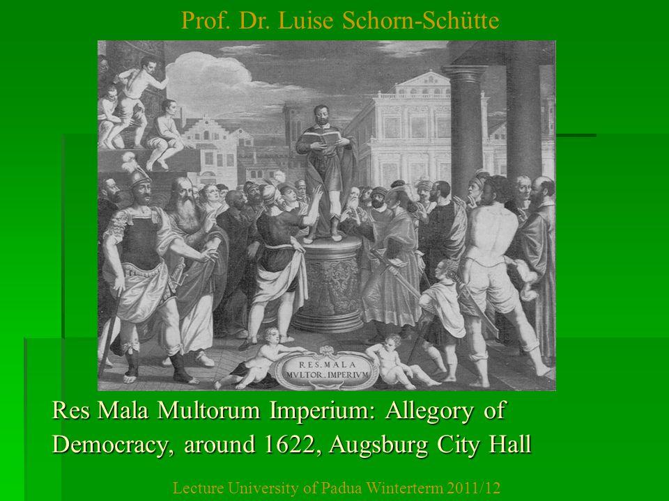 Prof. Dr. Luise Schorn-Schütte Lecture University of Padua Winterterm 2011/12 Res Mala Multorum Imperium: Allegory of Democracy, around 1622, Augsburg