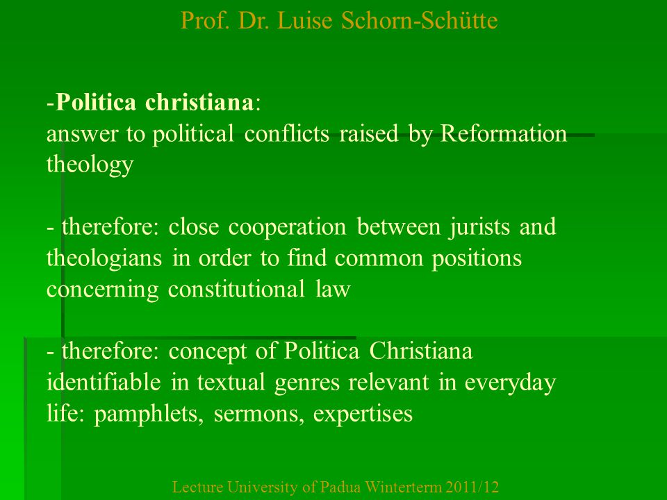 Prof. Dr. Luise Schorn-Schütte Lecture University of Padua Winterterm 2011/12 -Politica christiana: answer to political conflicts raised by Reformatio