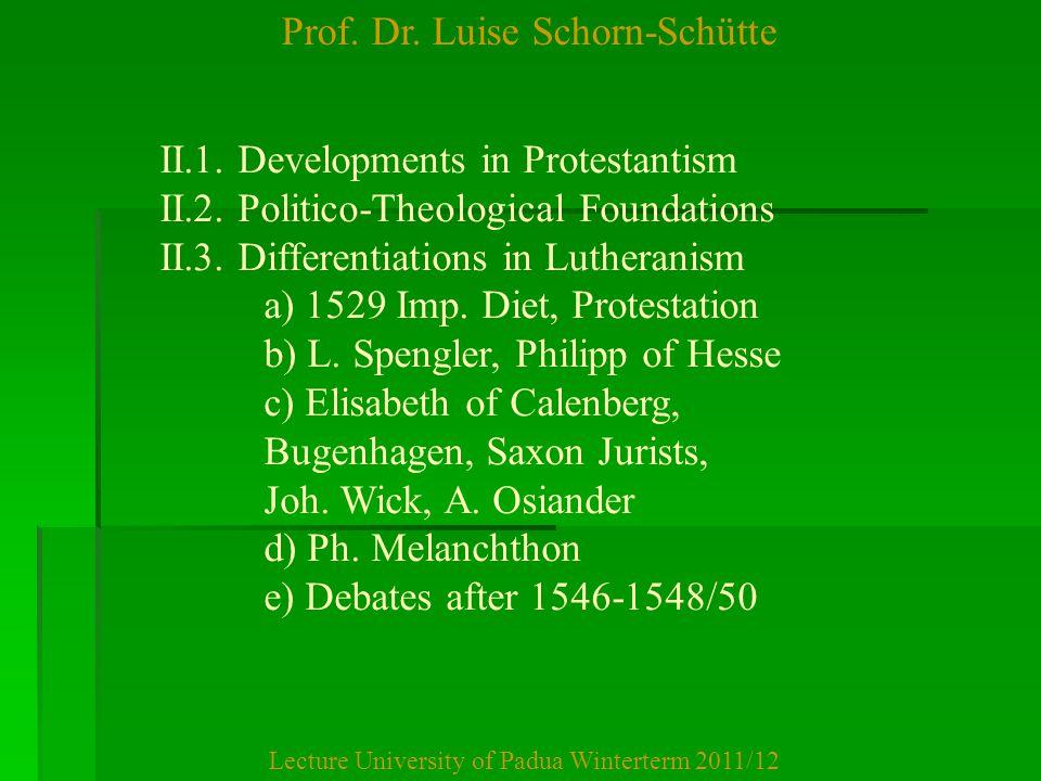 Prof. Dr. Luise Schorn-Schütte Lecture University of Padua Winterterm 2011/12 II.1. Developments in Protestantism II.2. Politico-Theological Foundatio