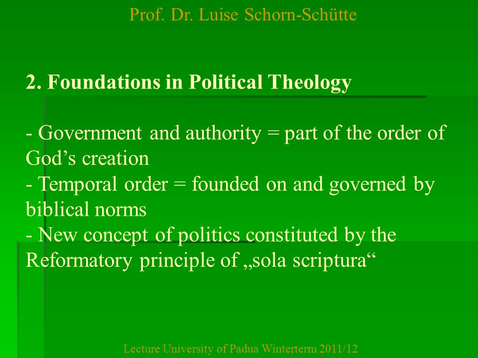 Prof. Dr. Luise Schorn-Schütte Lecture University of Padua Winterterm 2011/12 2. Foundations in Political Theology - Government and authority = part o