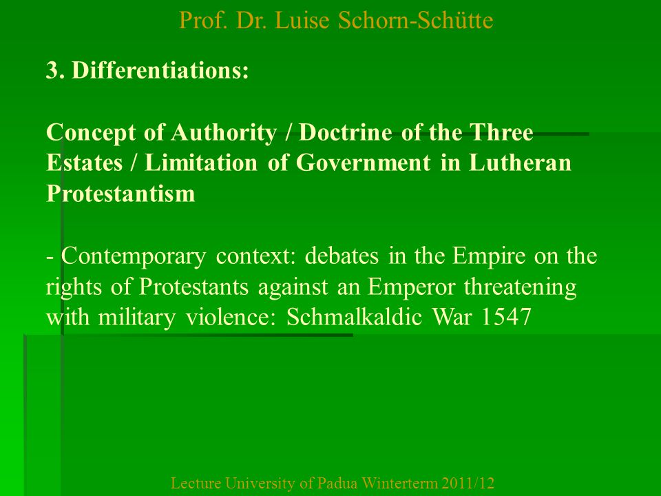 Prof. Dr. Luise Schorn-Schütte Lecture University of Padua Winterterm 2011/12 3. Differentiations: Concept of Authority / Doctrine of the Three Estate