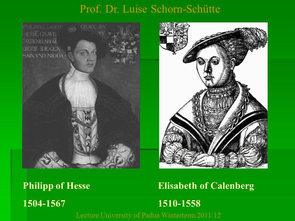 Prof. Dr. Luise Schorn-Schütte Lecture University of Padua Winterterm 2011/12 Philipp of Hesse Elisabeth of Calenberg 1504-1567 1510-1558