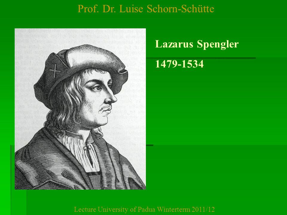 Prof. Dr. Luise Schorn-Schütte Lecture University of Padua Winterterm 2011/12 Lazarus Spengler 1479-1534