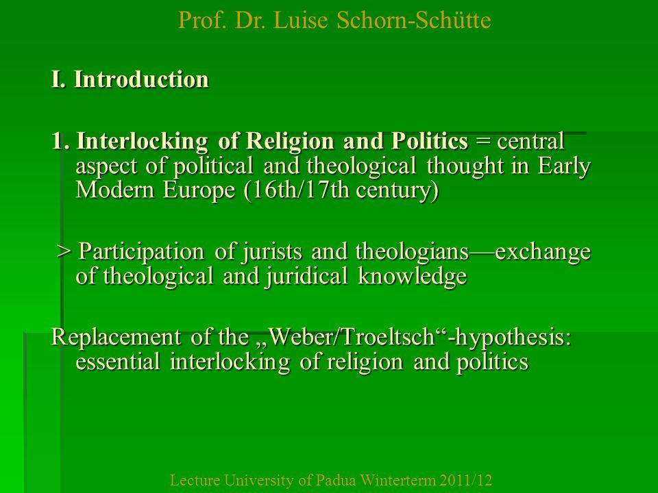 Prof. Dr. Luise Schorn-Schütte Lecture University of Padua Winterterm 2011/12 I. Introduction 1. Interlocking of Religion and Politics = central aspec