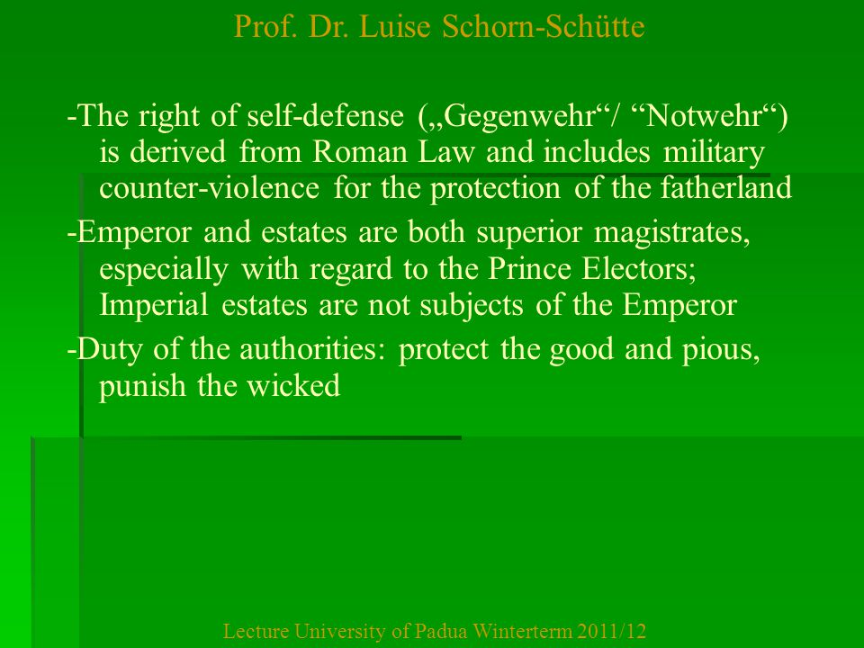"""Prof. Dr. Luise Schorn-Schütte Lecture University of Padua Winterterm 2011/12 -The right of self-defense (""""Gegenwehr""""/ """"Notwehr"""") is derived from Roma"""