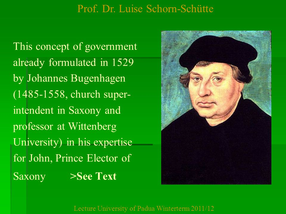 Prof. Dr. Luise Schorn-Schütte Lecture University of Padua Winterterm 2011/12 This concept of government already formulated in 1529 by Johannes Bugenh
