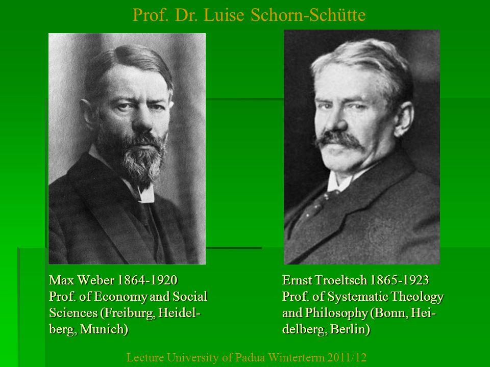 Prof. Dr. Luise Schorn-Schütte Lecture University of Padua Winterterm 2011/12 Max Weber 1864-1920 Ernst Troeltsch 1865-1923 Prof. of Economy and Socia
