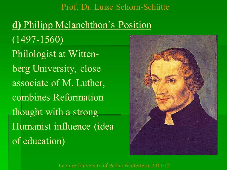 Prof. Dr. Luise Schorn-Schütte Lecture University of Padua Winterterm 2011/12 d) Philipp Melanchthon's Position (1497-1560) Philologist at Witten- ber