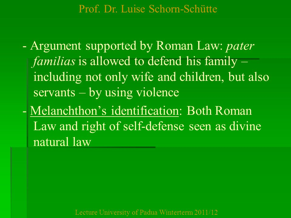 Prof. Dr. Luise Schorn-Schütte Lecture University of Padua Winterterm 2011/12 - Argument supported by Roman Law: pater familias is allowed to defend h