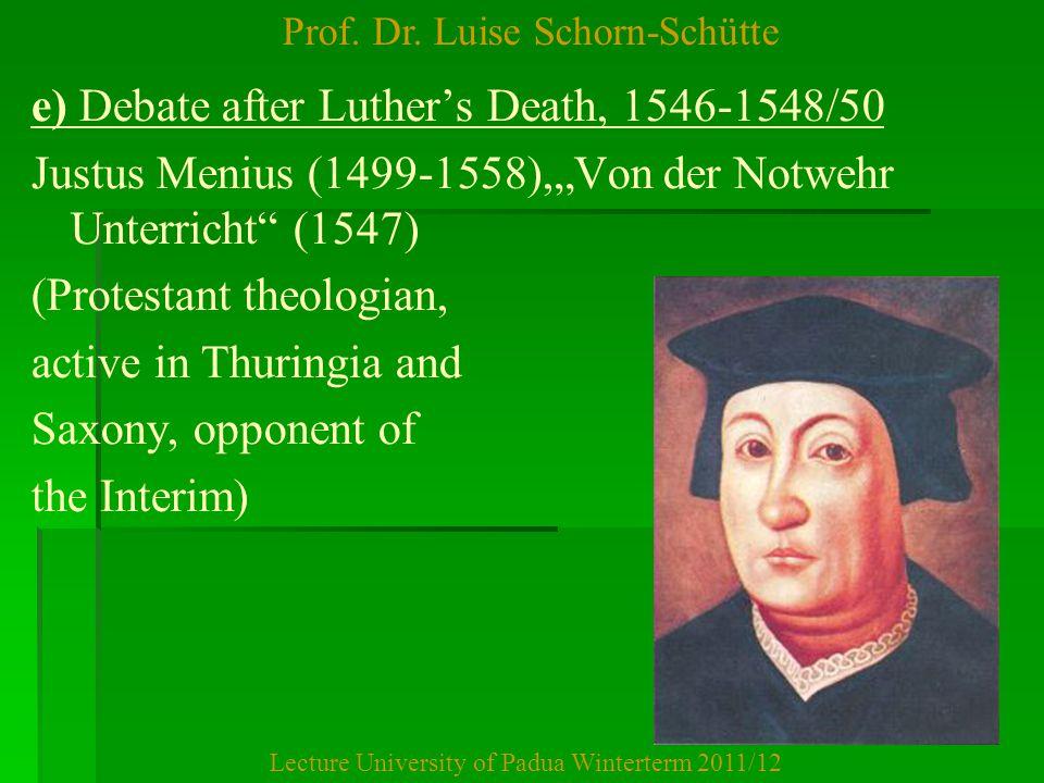 "Prof. Dr. Luise Schorn-Schütte Lecture University of Padua Winterterm 2011/12 e) Debate after Luther's Death, 1546-1548/50 Justus Menius (1499-1558),"""