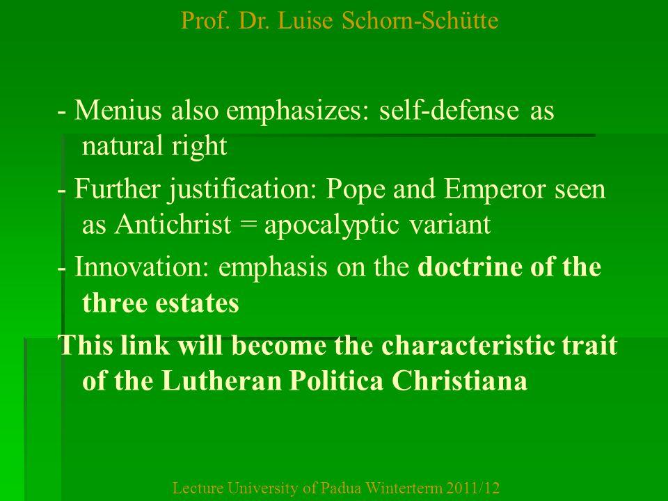 Prof. Dr. Luise Schorn-Schütte Lecture University of Padua Winterterm 2011/12 - Menius also emphasizes: self-defense as natural right - Further justif