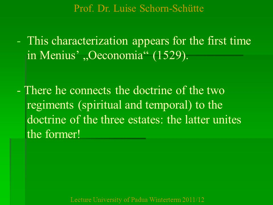 """Prof. Dr. Luise Schorn-Schütte Lecture University of Padua Winterterm 2011/12 - -This characterization appears for the first time in Menius' """"Oeconomi"""