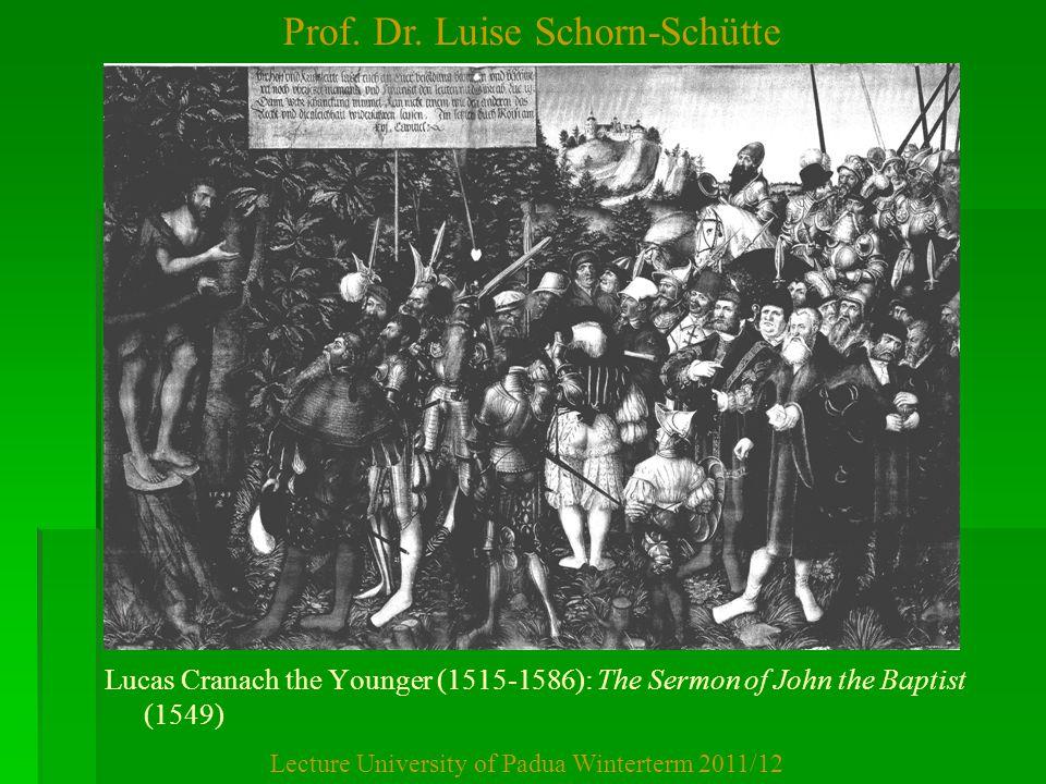 Prof. Dr. Luise Schorn-Schütte Lecture University of Padua Winterterm 2011/12 Lucas Cranach the Younger (1515-1586): The Sermon of John the Baptist (1