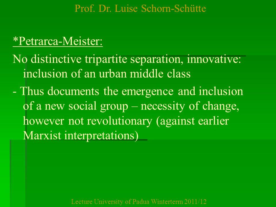 Prof. Dr. Luise Schorn-Schütte Lecture University of Padua Winterterm 2011/12 *Petrarca-Meister: No distinctive tripartite separation, innovative: inc