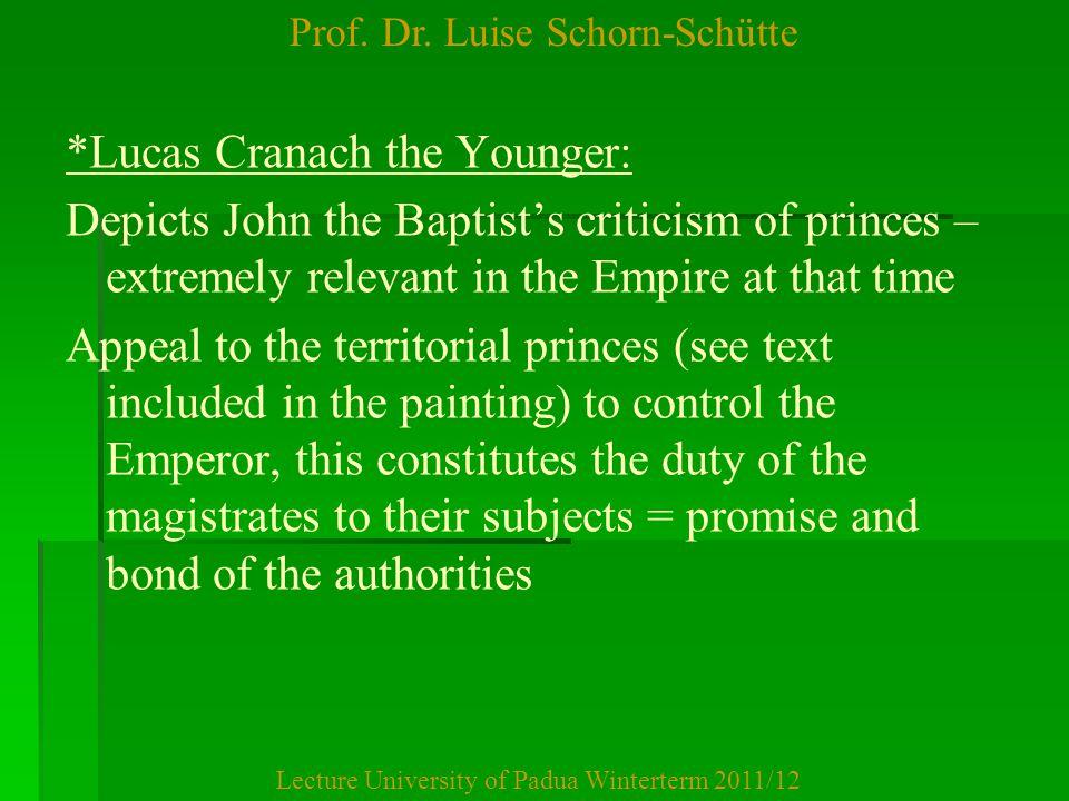 Prof. Dr. Luise Schorn-Schütte Lecture University of Padua Winterterm 2011/12 *Lucas Cranach the Younger: Depicts John the Baptist's criticism of prin