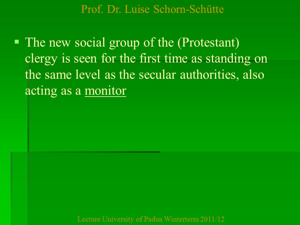 Prof. Dr. Luise Schorn-Schütte Lecture University of Padua Winterterm 2011/12   The new social group of the (Protestant) clergy is seen for the firs