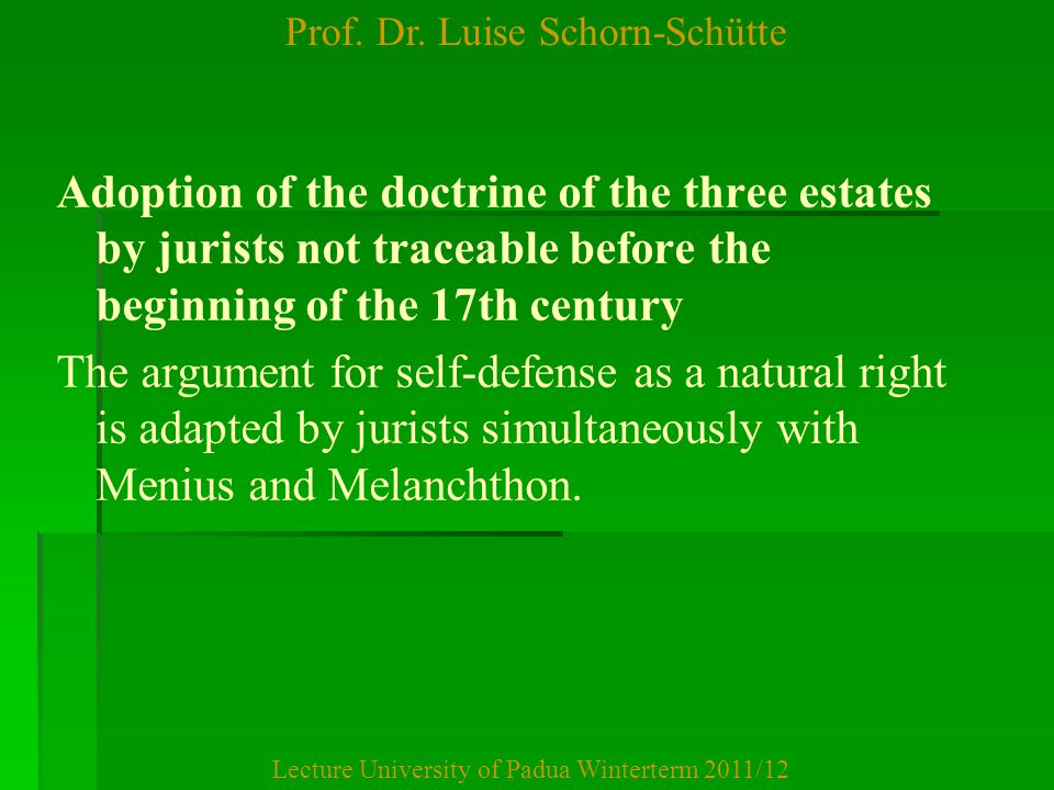 Prof. Dr. Luise Schorn-Schütte Lecture University of Padua Winterterm 2011/12 Adoption of the doctrine of the three estates by jurists not traceable b