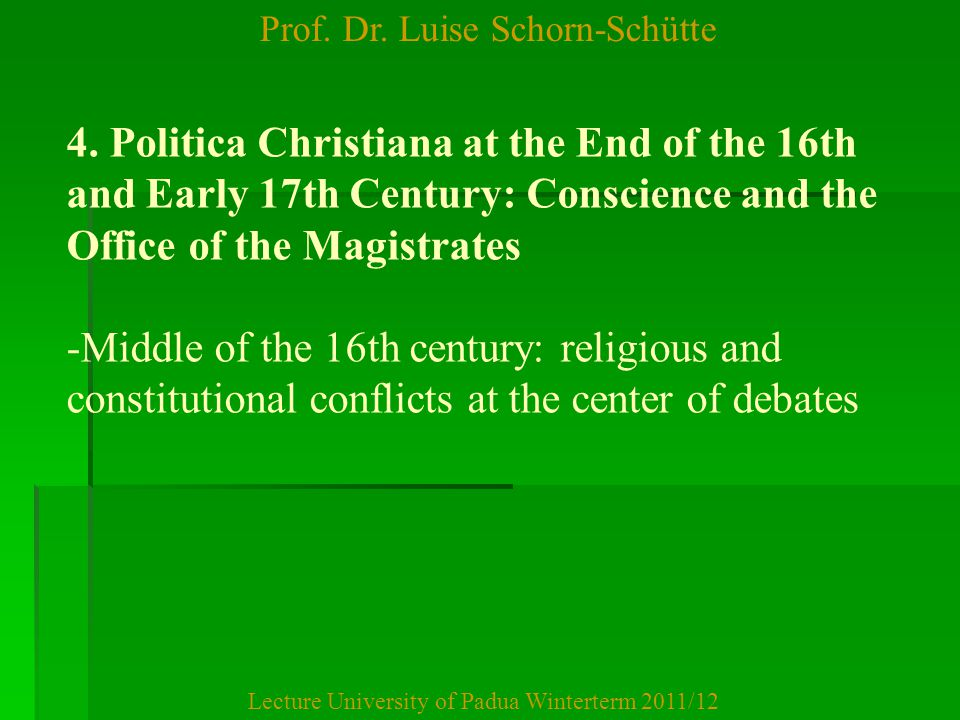 Prof. Dr. Luise Schorn-Schütte Lecture University of Padua Winterterm 2011/12 4. Politica Christiana at the End of the 16th and Early 17th Century: Co