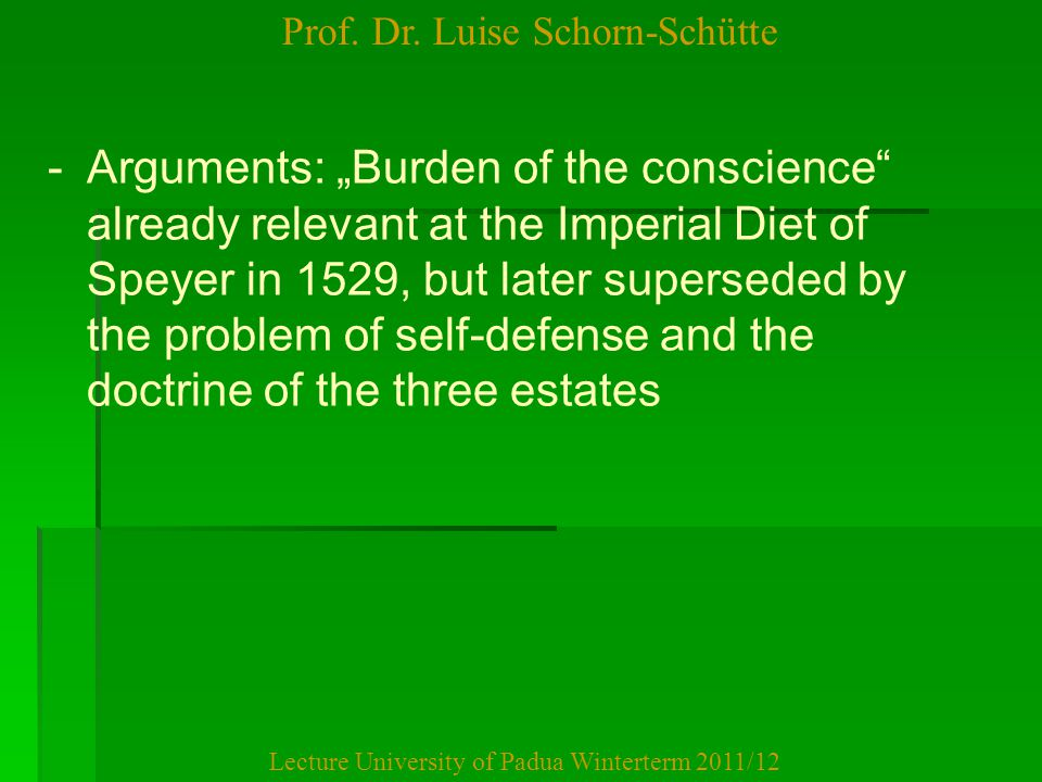 "Prof. Dr. Luise Schorn-Schütte Lecture University of Padua Winterterm 2011/12 - -Arguments: ""Burden of the conscience"" already relevant at the Imperia"