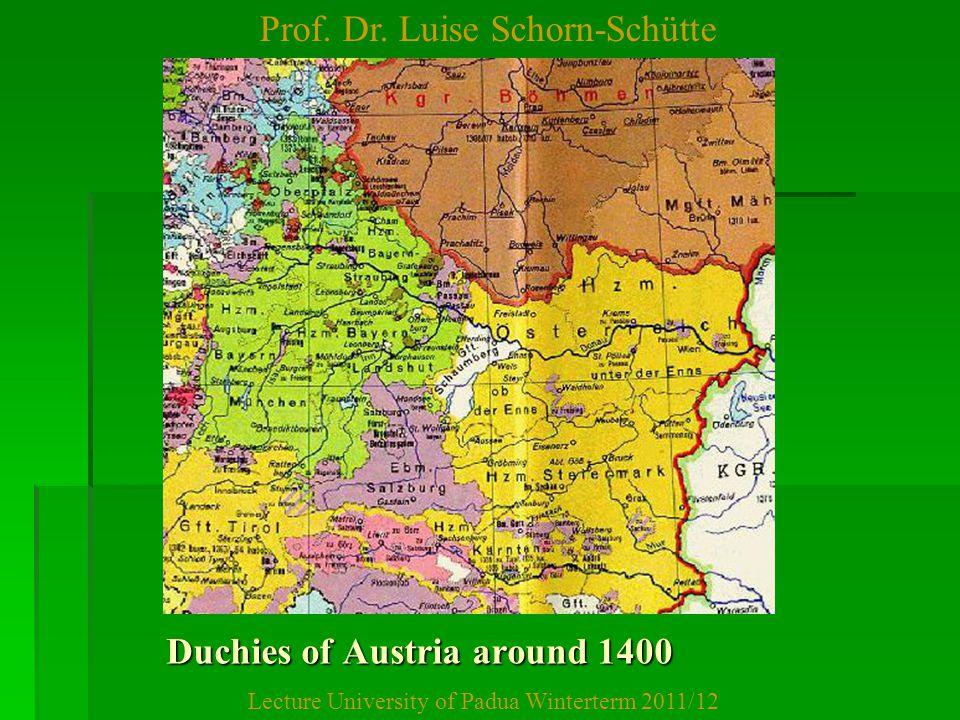 Prof. Dr. Luise Schorn-Schütte Lecture University of Padua Winterterm 2011/12 Duchies of Austria around 1400 Duchies of Austria around 1400