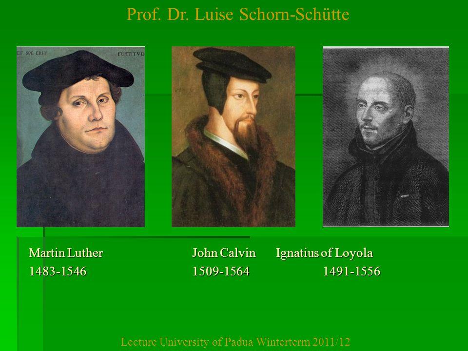 Prof. Dr. Luise Schorn-Schütte Lecture University of Padua Winterterm 2011/12 Martin Luther John Calvin Ignatius of Loyola 1483-1546 1509-1564 1491-15