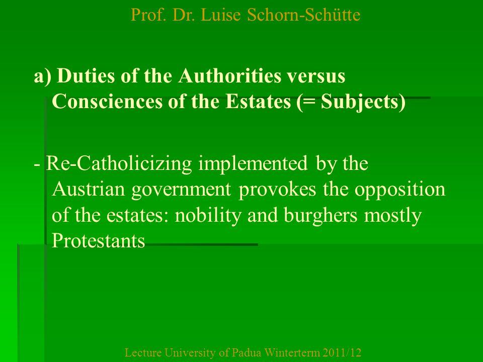 Prof. Dr. Luise Schorn-Schütte Lecture University of Padua Winterterm 2011/12 a) Duties of the Authorities versus Consciences of the Estates (= Subjec