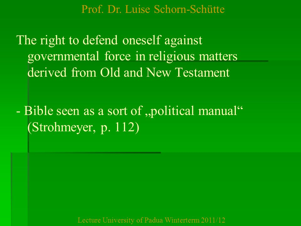 Prof. Dr. Luise Schorn-Schütte Lecture University of Padua Winterterm 2011/12 The right to defend oneself against governmental force in religious matt