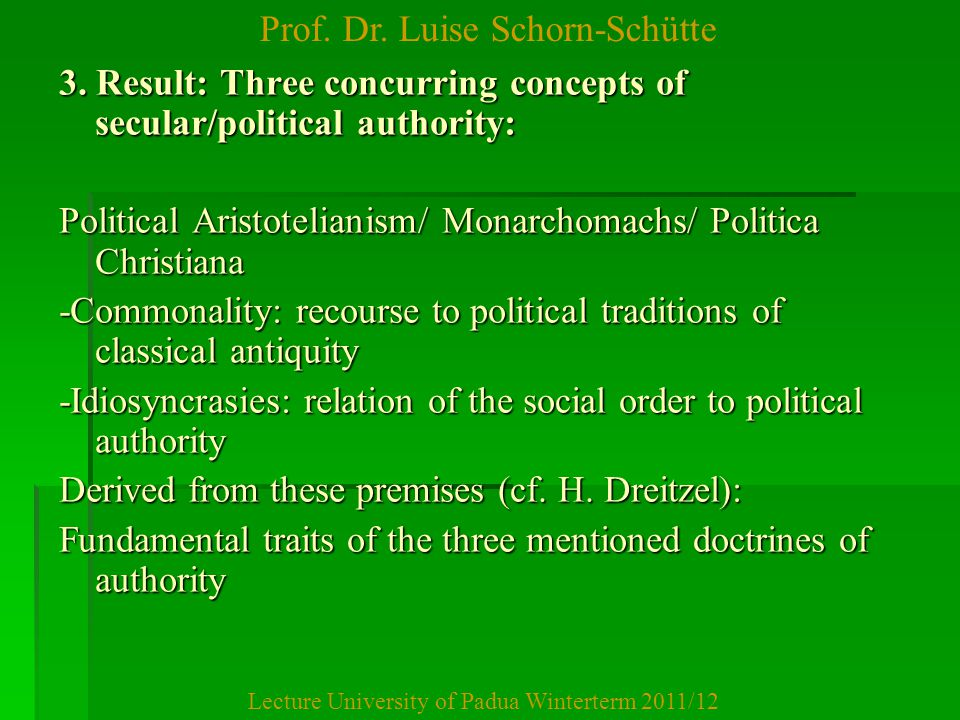 Prof. Dr. Luise Schorn-Schütte Lecture University of Padua Winterterm 2011/12 3. Result: Three concurring concepts of secular/political authority: Pol