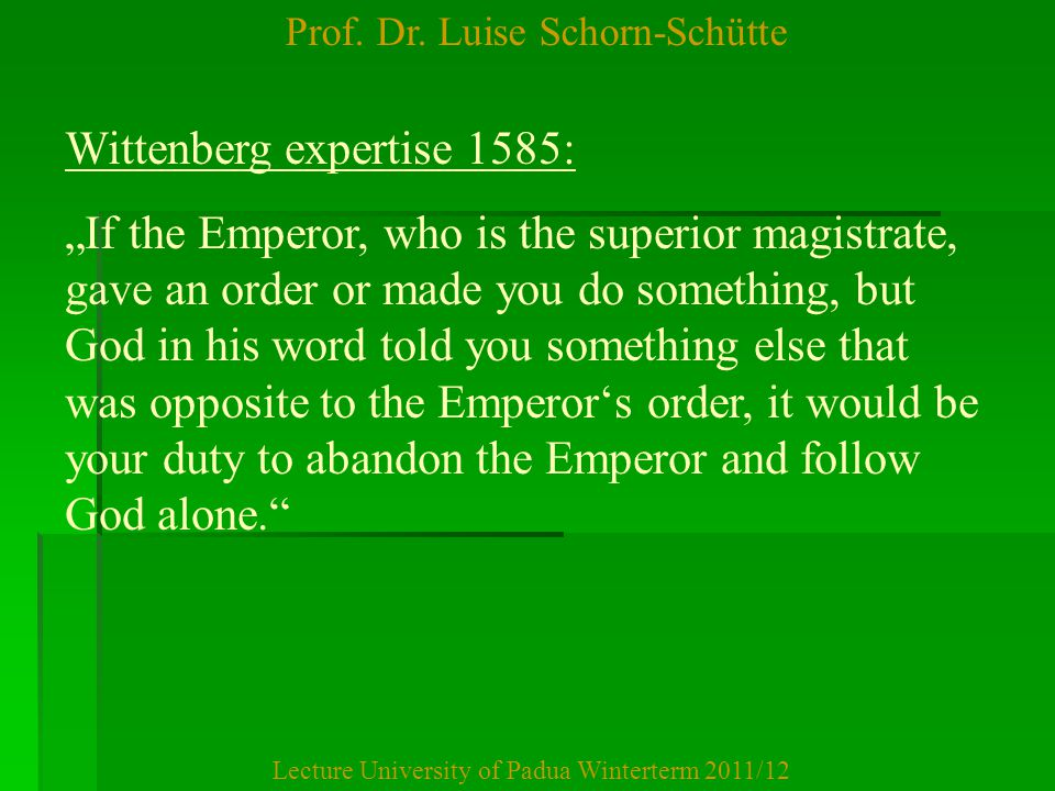 """Prof. Dr. Luise Schorn-Schütte Lecture University of Padua Winterterm 2011/12 Wittenberg expertise 1585: """"If the Emperor, who is the superior magistra"""