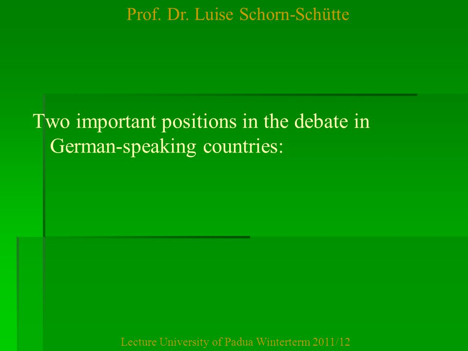 Prof. Dr. Luise Schorn-Schütte Lecture University of Padua Winterterm 2011/12 Two important positions in the debate in German-speaking countries: