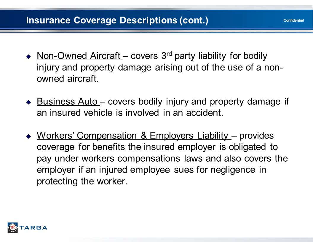 Confidential  Non-Owned Aircraft – covers 3 rd party liability for bodily injury and property damage arising out of the use of a non- owned aircraft.