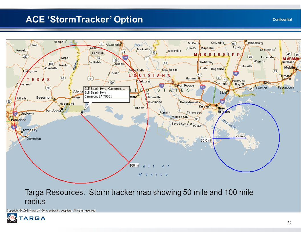 Confidential 73 Targa Resources: Storm tracker map showing 50 mile and 100 mile radius ACE 'StormTracker' Option