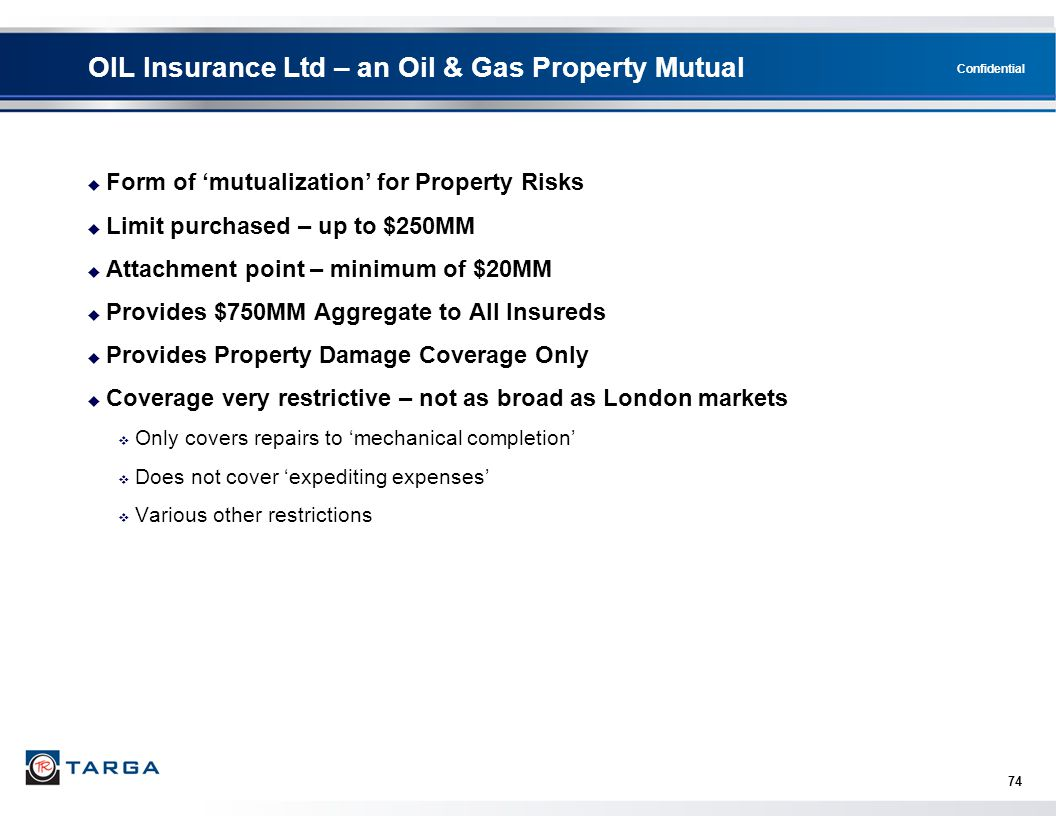Confidential 74 OIL Insurance Ltd – an Oil & Gas Property Mutual  Form of 'mutualization' for Property Risks  Limit purchased – up to $250MM  Attac