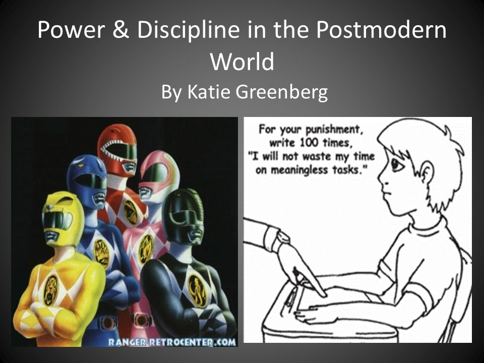 Power & Discipline in the Postmodern World By Katie Greenberg